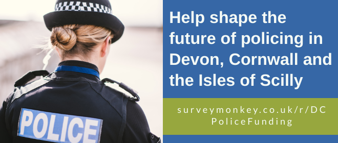 Take a moment to help shape the future of policing in Devon, Cornwall and the Isles of Scilly.